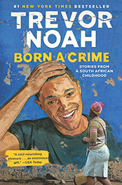Born a Crime: Stories from a South African Childhood (Class of 2022)