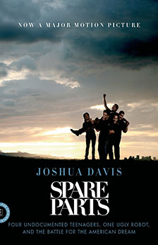 Spare Parts: Four Undocumented Teenagers, One Ugly Robot, and the Battle for the American Dream​ (Class of 2021)