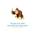 The Epic Tale of Me (and other not as epic tales)
